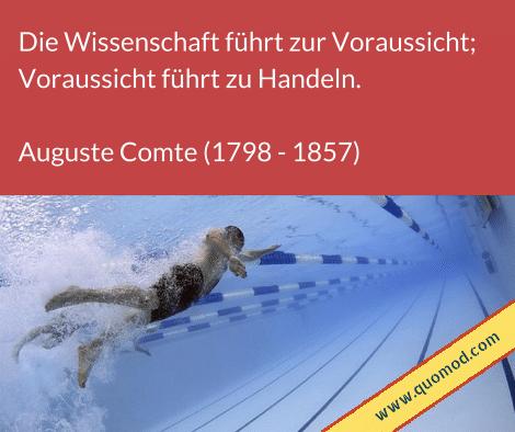 Zitat von Auguste Comte: Die Wissenschaft führt zur Voraussicht; Voraussicht führt zu Handeln.