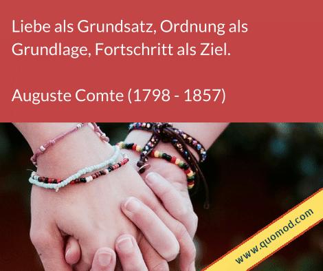 Zitat von Auguste Comte: Liebe als Grundsatz, Ordnung als Grundlage, Fortschritt als Ziel.