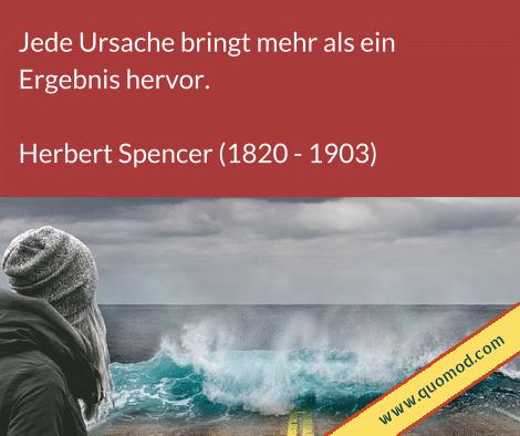 Zitat von Herbert Spencer: Jede Ursache bringt mehr als ein Ergebnis hervor.