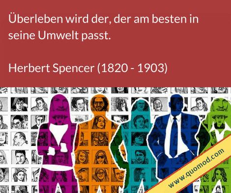 Zitat von Herbert Spencer: Überleben wird der, der am besten in seine Umwelt passt.