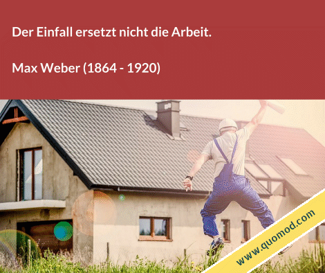 Zitat von Max Weber: Der Einfall ersetzt nicht die Arbeit.